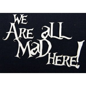 We are all mad here