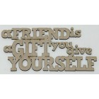 A Friend Is A Gift Your Give Yourself
